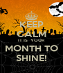 KEEP CALM IT IS  YOUR MONTH TO SHINE! - Personalised Poster A4 size
