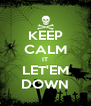 KEEP CALM IT LET'EM DOWN - Personalised Poster A4 size