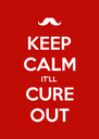 KEEP CALM IT'LL CURE OUT - Personalised Poster A4 size