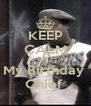 KEEP CALM It My Birthday  Chief  - Personalised Poster A4 size