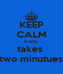 KEEP CALM it only takes  two minutues - Personalised Poster A4 size