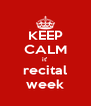 KEEP CALM it'  recital week - Personalised Poster A4 size