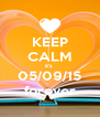 KEEP CALM it's  05/09/15 forever - Personalised Poster A4 size