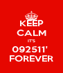 KEEP CALM IT'S 092511'  FOREVER - Personalised Poster A4 size