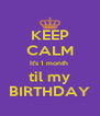 KEEP CALM It's 1 month  til my BIRTHDAY - Personalised Poster A4 size