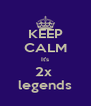 KEEP CALM It's 2x  legends - Personalised Poster A4 size