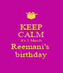 KEEP CALM It's 3 March Reemani's  birthday - Personalised Poster A4 size