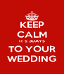 KEEP CALM IT S 3DAYS TO YOUR WEDDING - Personalised Poster A4 size