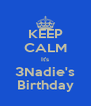 KEEP CALM It's 3Nadie's Birthday - Personalised Poster A4 size