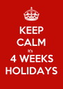 KEEP CALM It's  4 WEEKS HOLIDAYS - Personalised Poster A4 size