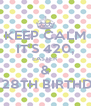 KEEP CALM IT'S 420, EASTER & MY 28TH BIRTHDAY - Personalised Poster A4 size