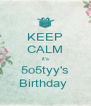 KEEP CALM it's 5o5tyy's Birthday  - Personalised Poster A4 size