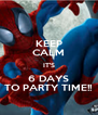 KEEP CALM IT'S 6 DAYS TO PARTY TIME!! - Personalised Poster A4 size