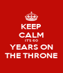 KEEP CALM IT'S 60 YEARS ON THE THRONE - Personalised Poster A4 size