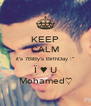 KEEP CALM it's 7BiBy's BirthDay :* Ï ♥ U Mohamed♡ - Personalised Poster A4 size