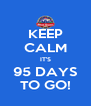 KEEP CALM IT'S 95 DAYS TO GO! - Personalised Poster A4 size