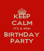 KEEP CALM IT'S A 40th BIRTHDAY PARTY - Personalised Poster A4 size