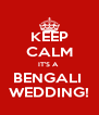 KEEP CALM IT'S A  BENGALI  WEDDING! - Personalised Poster A4 size
