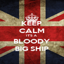 KEEP CALM IT'S A BLOODY BIG SHIP - Personalised Poster A4 size
