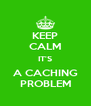 KEEP CALM IT'S A CACHING PROBLEM - Personalised Poster A4 size
