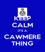 KEEP CALM IT'S A CAWMERE THING - Personalised Poster A4 size