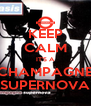 KEEP CALM IT'S A CHAMPAGNE SUPERNOVA - Personalised Poster A4 size