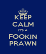 KEEP CALM IT'S A FOOKIN PRAWN - Personalised Poster A4 size