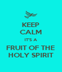 KEEP CALM IT'S A FRUIT OF THE HOLY SPIRIT - Personalised Poster A4 size