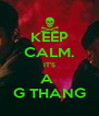 KEEP CALM. IT'S A  G THANG - Personalised Poster A4 size