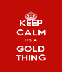 KEEP CALM IT'S A GOLD THING - Personalised Poster A4 size