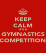 KEEP CALM IT'S A GYMNASTICS COMPETITION - Personalised Poster A4 size
