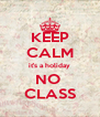 KEEP CALM it's a holiday NO  CLASS - Personalised Poster A4 size