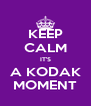 KEEP CALM IT'S A KODAK MOMENT - Personalised Poster A4 size