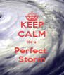 KEEP CALM It's a  Perfect  Storm - Personalised Poster A4 size