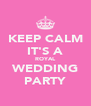 KEEP CALM IT'S A ROYAL WEDDING PARTY - Personalised Poster A4 size