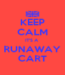 KEEP CALM IT'S A  RUNAWAY CART - Personalised Poster A4 size