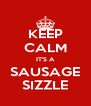 KEEP CALM IT'S A SAUSAGE SIZZLE - Personalised Poster A4 size