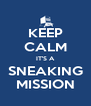 KEEP CALM IT'S A SNEAKING MISSION - Personalised Poster A4 size
