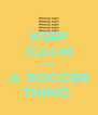 KEEP CALM IT'S A SOCCER THING  - Personalised Poster A4 size