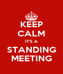 KEEP CALM IT'S A STANDING MEETING - Personalised Poster A4 size