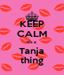 KEEP CALM it's a Tanja thing - Personalised Poster A4 size