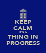 KEEP CALM IT'S A THING IN PROGRESS - Personalised Poster A4 size