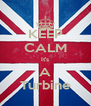 KEEP CALM It's A Turbine - Personalised Poster A4 size