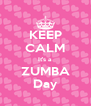 KEEP CALM It's a ZUMBA Day - Personalised Poster A4 size