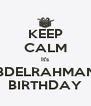 KEEP CALM It's ABDELRAHMAN'S BIRTHDAY - Personalised Poster A4 size