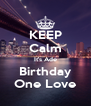 KEEP Calm It's Ade Birthday One Love - Personalised Poster A4 size