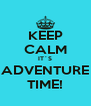 KEEP CALM IT´S ADVENTURE TIME! - Personalised Poster A4 size