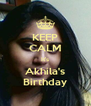 KEEP CALM It's Akhila's Birthday - Personalised Poster A4 size