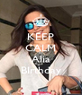 KEEP CALM It's Alia BIrthday - Personalised Poster A4 size