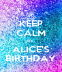 KEEP CALM It's  ALICE'S BIRTHDAY - Personalised Poster A4 size